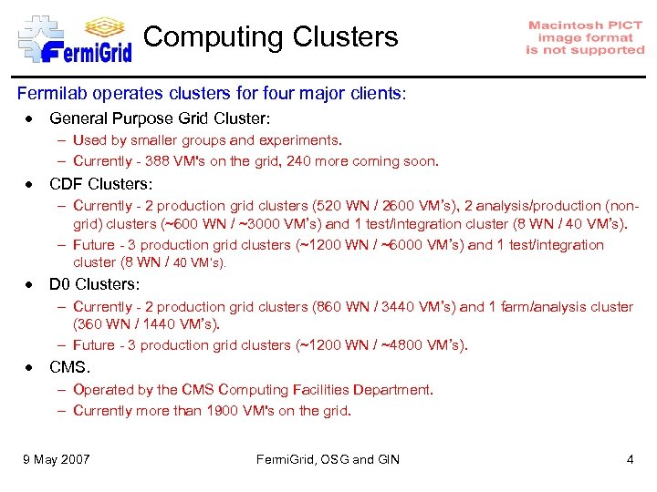 Computing Clusters Fermilab operates clusters for four major clients: General Purpose Grid Cluster: –