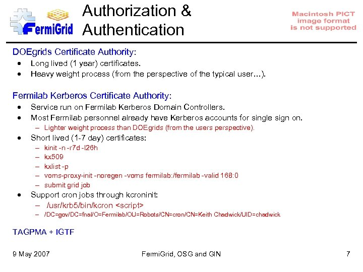 Authorization & Authentication DOEgrids Certificate Authority: Long lived (1 year) certificates. Heavy weight process