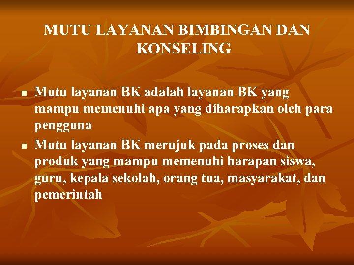 MUTU LAYANAN BIMBINGAN DAN KONSELING n n Mutu layanan BK adalah layanan BK yang