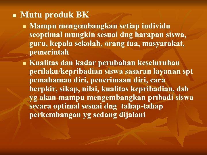 n Mutu produk BK n n Mampu mengembangkan setiap individu seoptimal mungkin sesuai dng