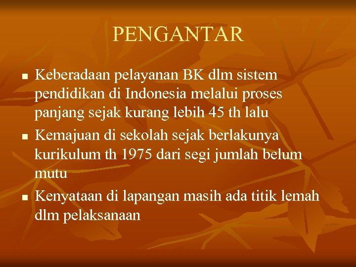 PENGANTAR n n n Keberadaan pelayanan BK dlm sistem pendidikan di Indonesia melalui proses