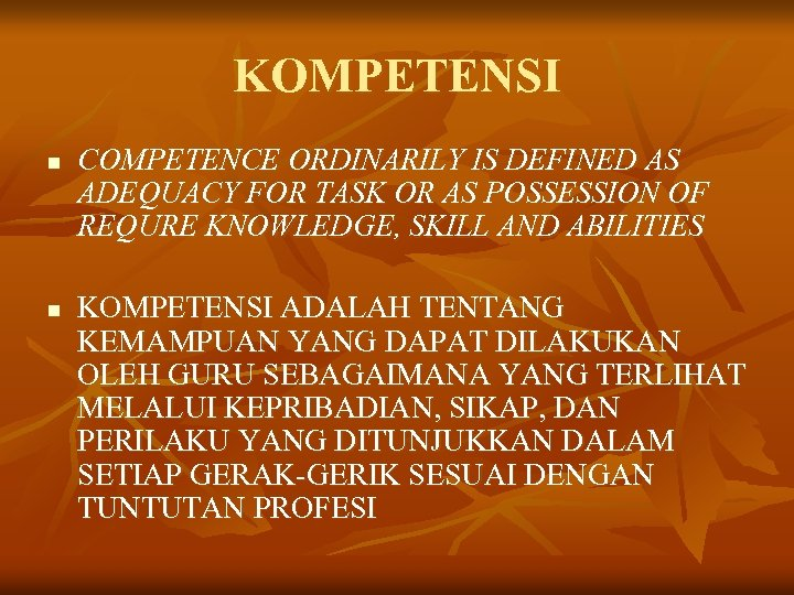 KOMPETENSI n n COMPETENCE ORDINARILY IS DEFINED AS ADEQUACY FOR TASK OR AS POSSESSION