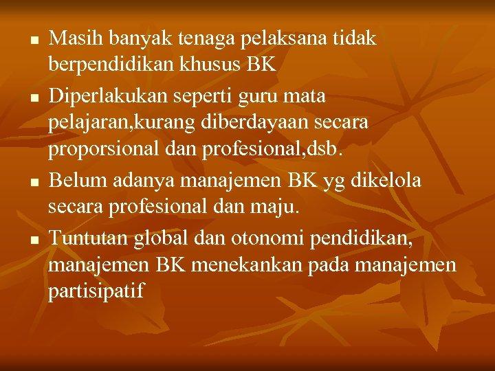 n n Masih banyak tenaga pelaksana tidak berpendidikan khusus BK Diperlakukan seperti guru mata