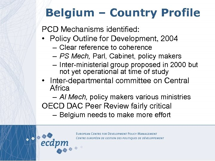 Belgium – Country Profile PCD Mechanisms identified: • Policy Outline for Development, 2004 –