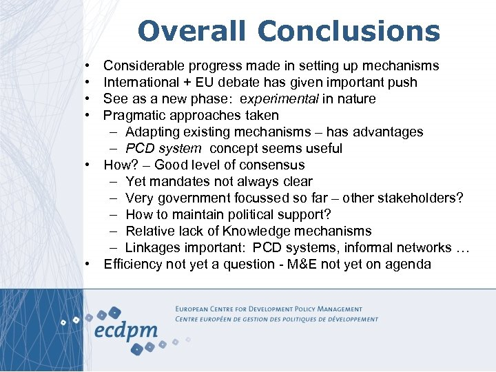 Overall Conclusions • • Considerable progress made in setting up mechanisms International + EU