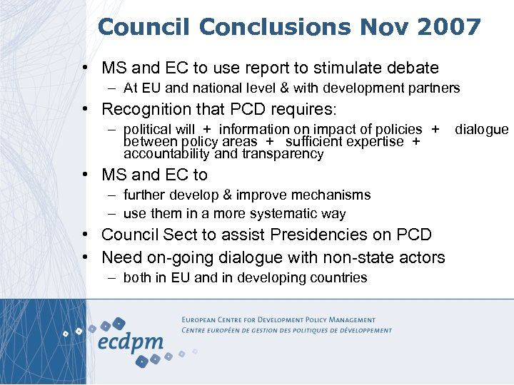 Council Conclusions Nov 2007 • MS and EC to use report to stimulate debate