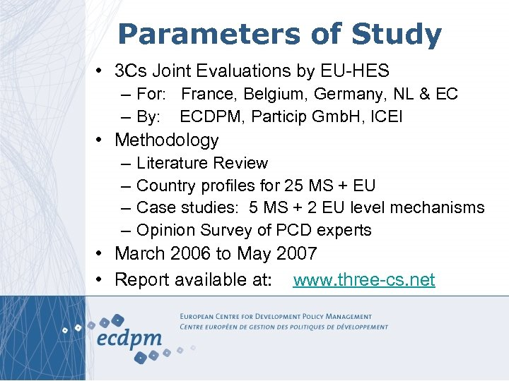 Parameters of Study • 3 Cs Joint Evaluations by EU-HES – For: France, Belgium,
