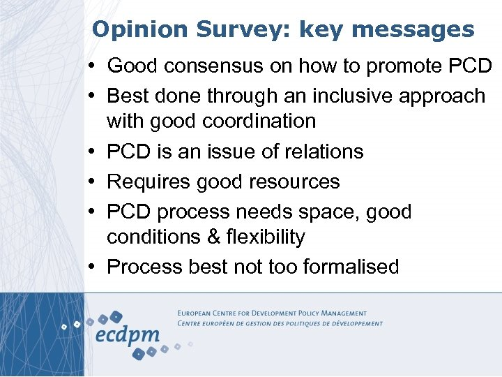 Opinion Survey: key messages • Good consensus on how to promote PCD • Best