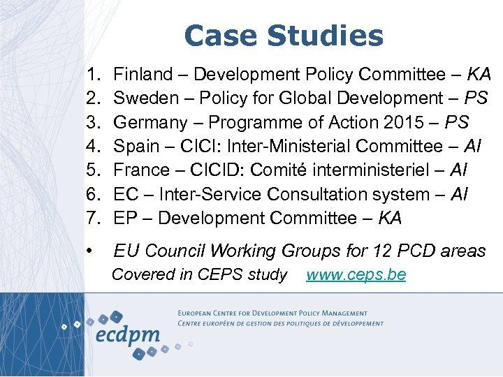 Case Studies 1. 2. 3. 4. 5. 6. 7. Finland – Development Policy Committee
