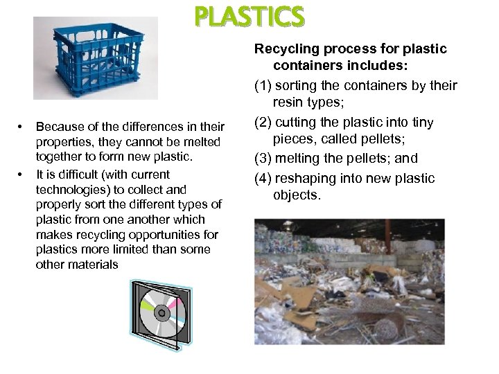 PLASTICS • • Because of the differences in their properties, they cannot be melted