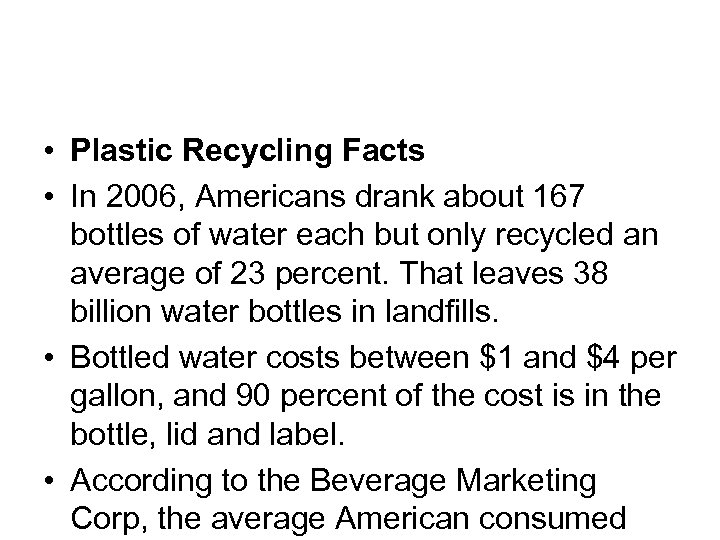 • Plastic Recycling Facts • In 2006, Americans drank about 167 bottles of