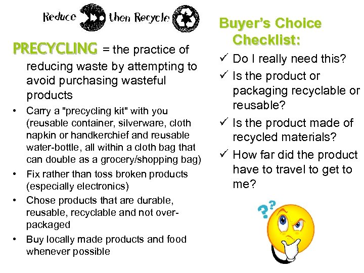 PRECYCLING = the practice of reducing waste by attempting to avoid purchasing wasteful products