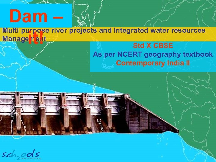 Dam – it! Multi purpose river projects and Integrated water resources Management Std X