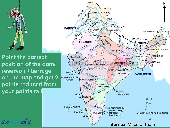 Point the correct position of the dam/ reservoir / barrage on the map and