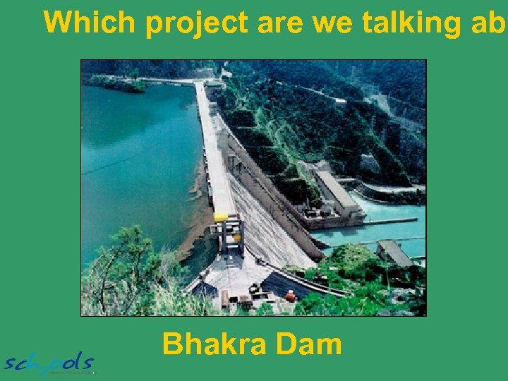 Which project are we talking abo Bhakra Dam