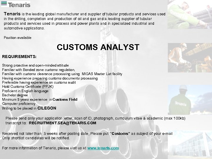 Tenaris is the leading global manufacturer and supplier of tubular products and services used