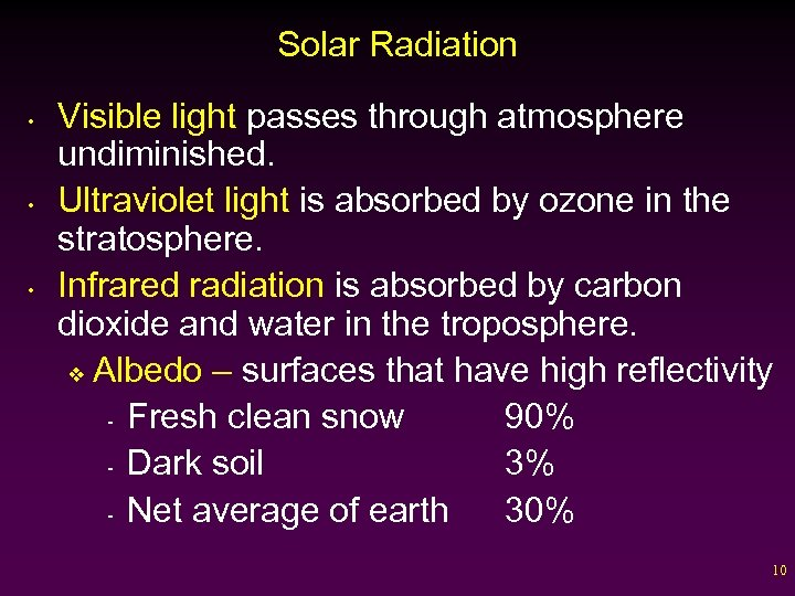 Solar Radiation • • • Visible light passes through atmosphere undiminished. Ultraviolet light is
