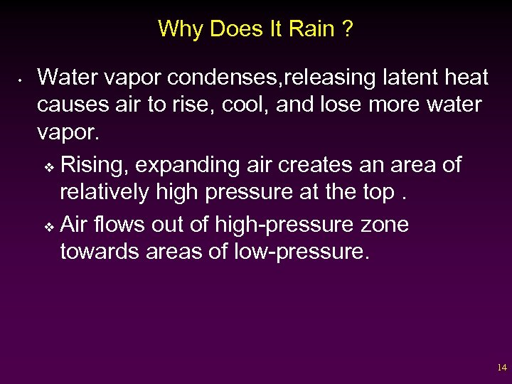 Why Does It Rain ? • Water vapor condenses, releasing latent heat causes air