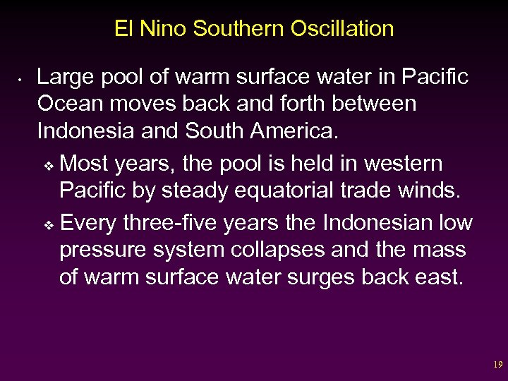 El Nino Southern Oscillation • Large pool of warm surface water in Pacific Ocean