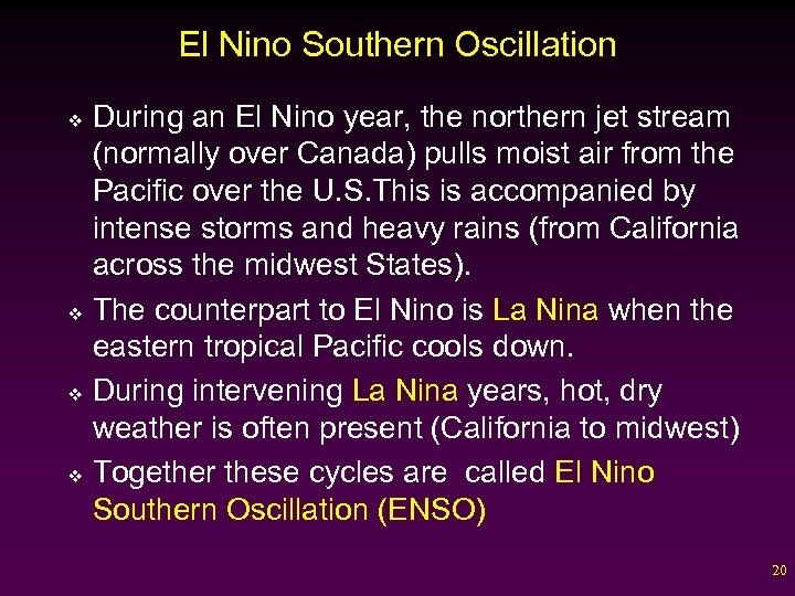 El Nino Southern Oscillation During an El Nino year, the northern jet stream (normally