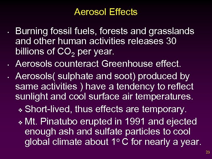 Aerosol Effects • • • Burning fossil fuels, forests and grasslands and other human