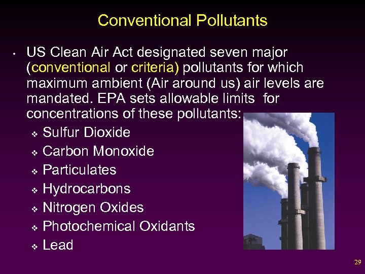 Conventional Pollutants • US Clean Air Act designated seven major (conventional or criteria) pollutants