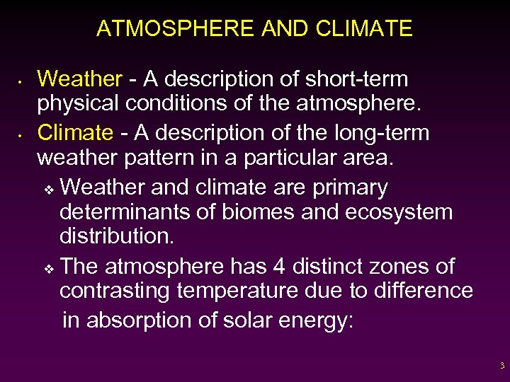 ATMOSPHERE AND CLIMATE • • Weather - A description of short-term physical conditions of