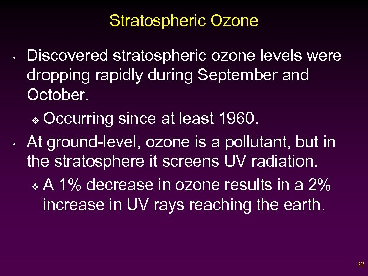 Stratospheric Ozone • • Discovered stratospheric ozone levels were dropping rapidly during September and