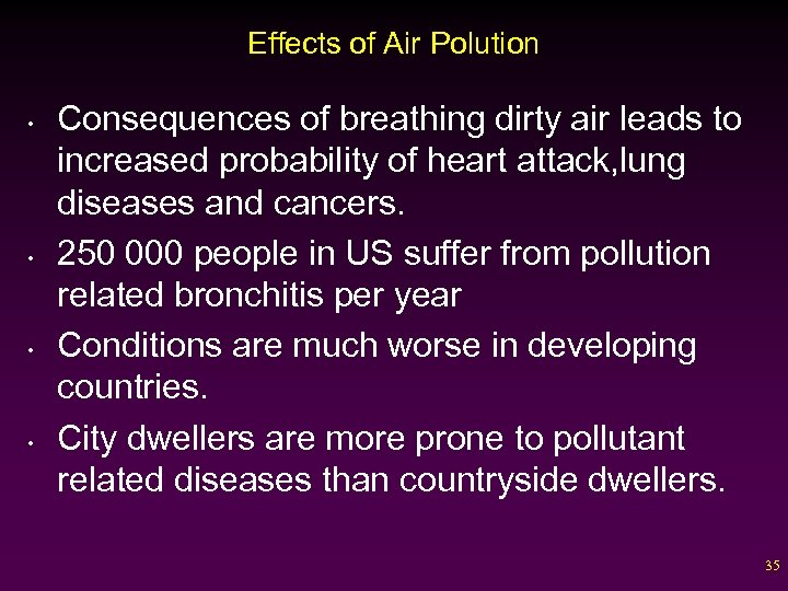 Effects of Air Polution • • Consequences of breathing dirty air leads to increased
