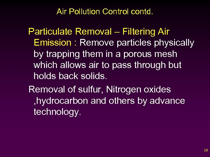 Air Pollution Control contd. Particulate Removal – Filtering Air Emission : Remove particles physically