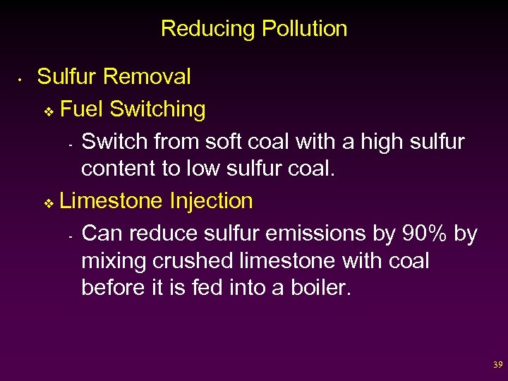 Reducing Pollution • Sulfur Removal v Fuel Switching - Switch from soft coal with