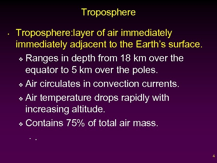 Troposphere • Troposphere: layer of air immediately adjacent to the Earth's surface. v Ranges