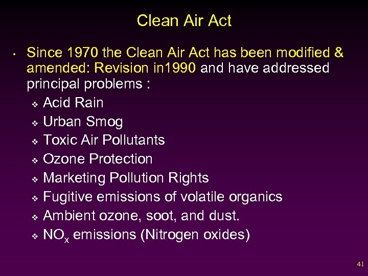 Clean Air Act • Since 1970 the Clean Air Act has been modified &
