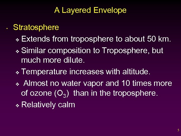 A Layered Envelope • Stratosphere v Extends from troposphere to about 50 km. v