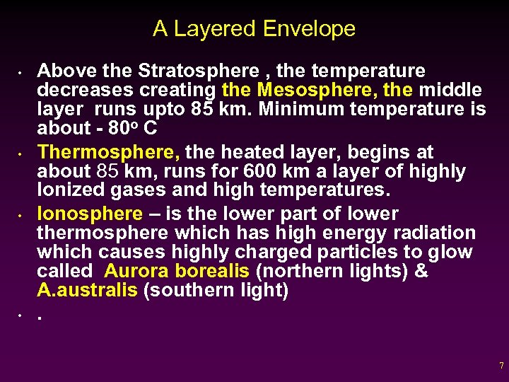 A Layered Envelope • • Above the Stratosphere , the temperature decreases creating the