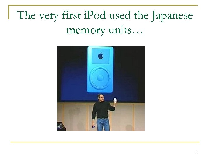 The very first i. Pod used the Japanese memory units… 10