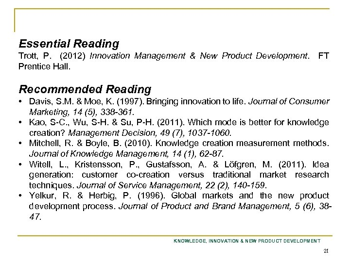 Recommended Reading Essential Reading Trott, P. (2012) Innovation Management & New Product Development. FT