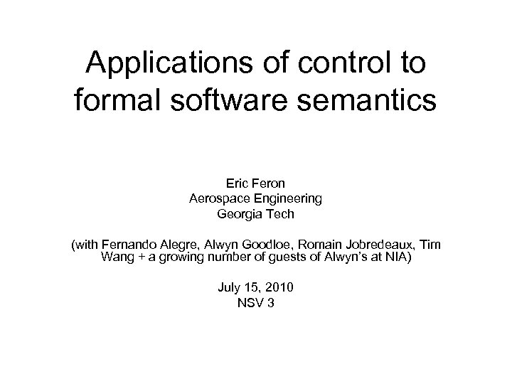 Applications of control to formal software semantics Eric Feron Aerospace Engineering Georgia Tech (with
