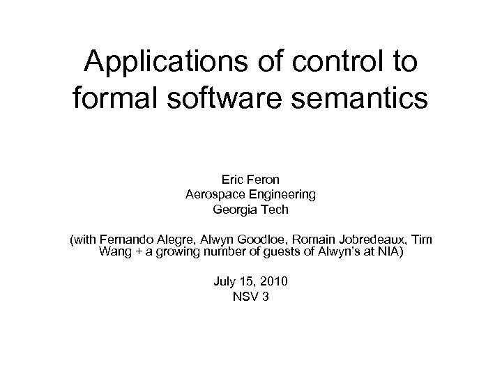 Applications of control to formal software semantics Eric Feron Aerospace Engineering Georgia Tech (with