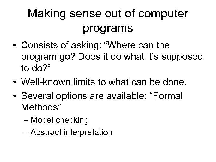 """Making sense out of computer programs • Consists of asking: """"Where can the program"""