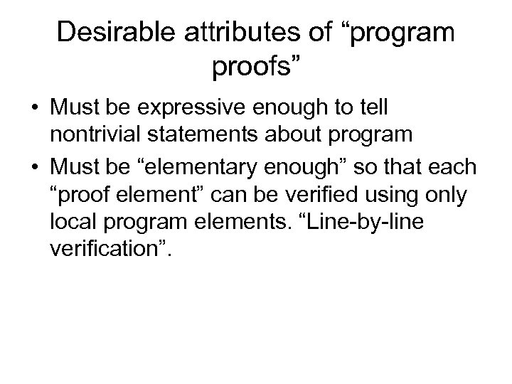 "Desirable attributes of ""program proofs"" • Must be expressive enough to tell nontrivial statements"