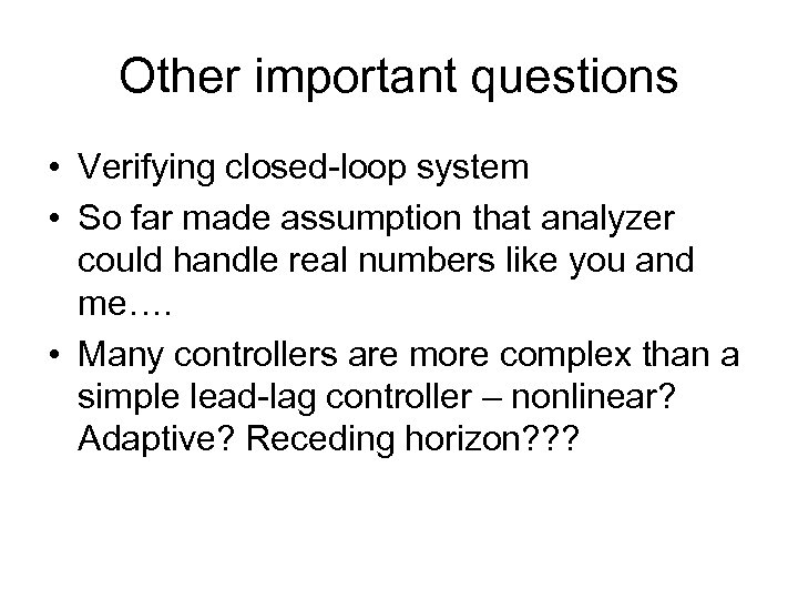 Other important questions • Verifying closed-loop system • So far made assumption that analyzer