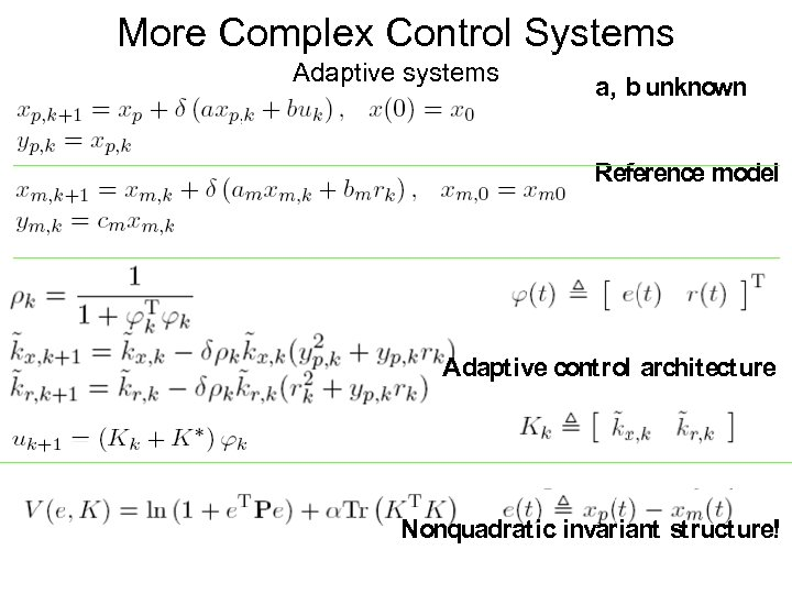 More Complex Control Systems Adaptive systems a, b unknown Reference model Adaptive control architecture