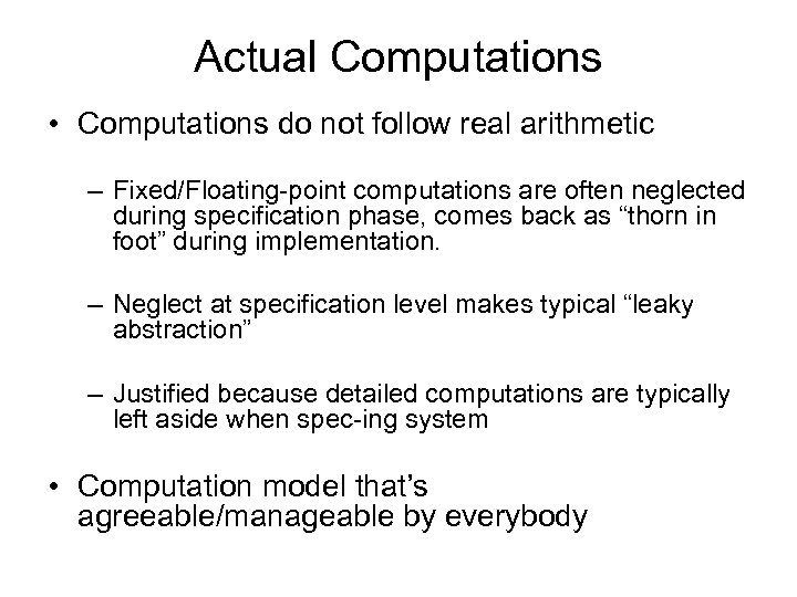 Actual Computations • Computations do not follow real arithmetic – Fixed/Floating-point computations are often
