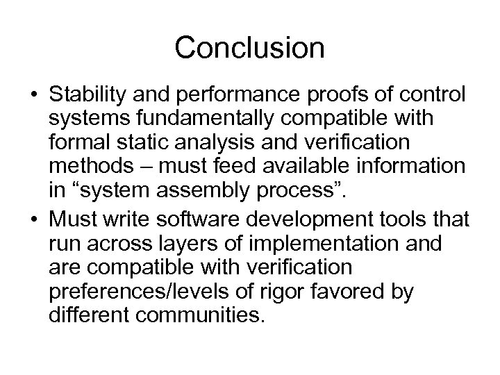 Conclusion • Stability and performance proofs of control systems fundamentally compatible with formal static