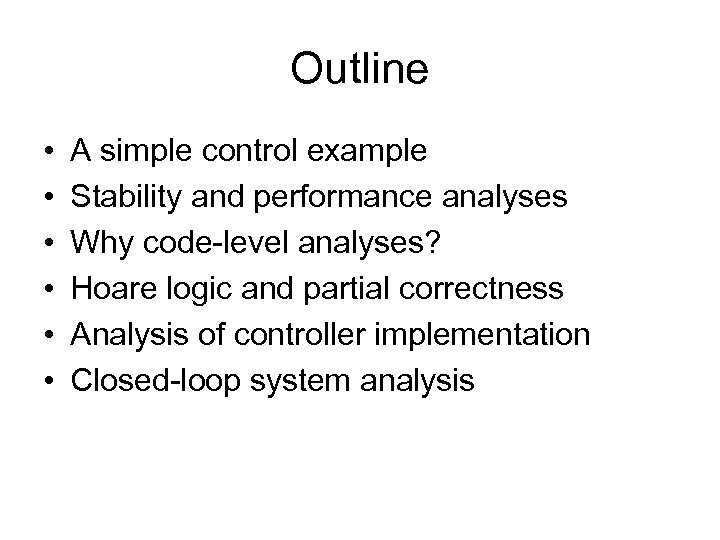 Outline • • • A simple control example Stability and performance analyses Why code-level