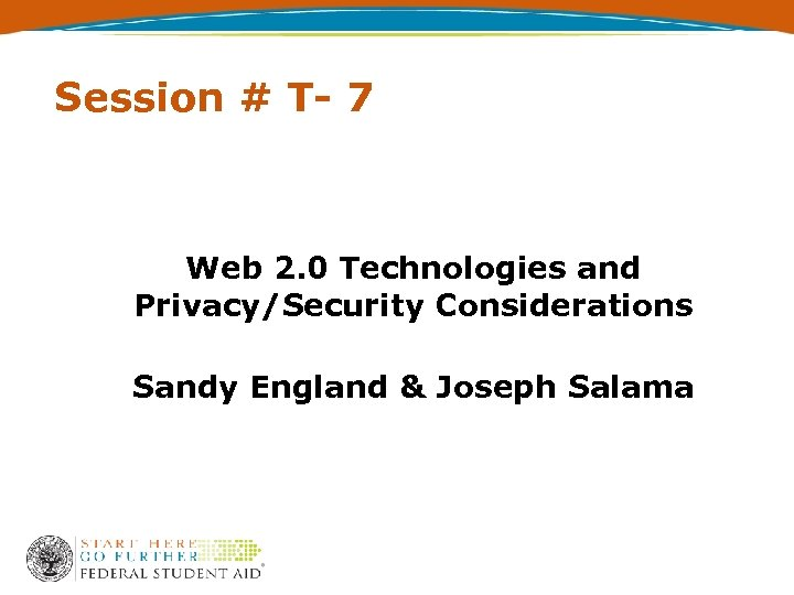 Session # T- 7 Web 2. 0 Technologies and Privacy/Security Considerations Sandy England &