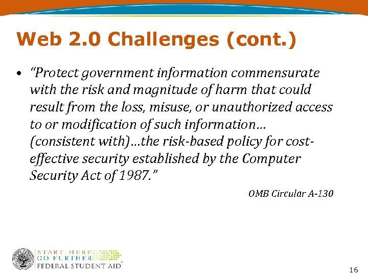 "Web 2. 0 Challenges (cont. ) • ""Protect government information commensurate with the risk"