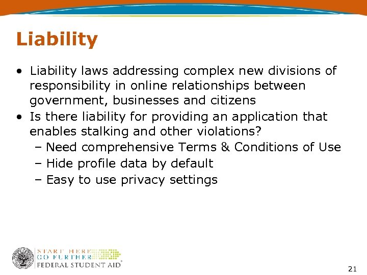 Liability • Liability laws addressing complex new divisions of responsibility in online relationships between