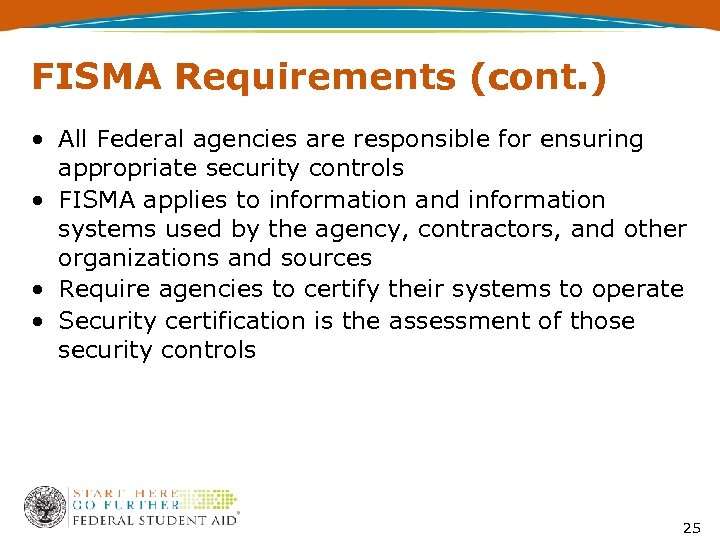 FISMA Requirements (cont. ) • All Federal agencies are responsible for ensuring appropriate security